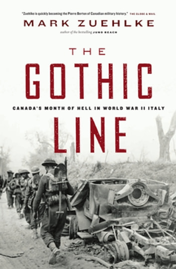 The Gothic Line - Canada's Month of Hell in World War II Italy ebook by Mark Zuehlke
