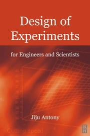 Design of Experiments for Engineers and Scientists ebook by Antony, Jiju