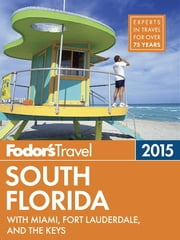 Fodor's South Florida 2015 - with Miami, Fort Lauderdale, and the Keys ebook by Fodor's Travel Guides