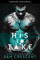 His to Take ebook by Sam Crescent