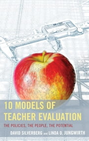 10 Models of Teacher Evaluation - The Policies, The People, The Potential ebook by David Silverberg,Linda Jungwirth