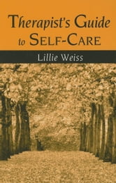 Therapist's Guide to Self-Care ebook by Weiss, Lillie