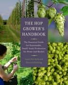 The Hop Grower's Handbook ebook by Laura Ten Eyck,Dietrich Gehring