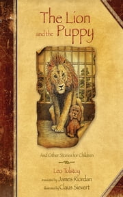 The Lion and the Puppy - And Other Stories for Children ebook by Leo Tolstoy,James Riordan,Claus Sievert