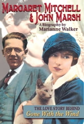Margaret Mitchell & John Marsh - The Love Story Behind Gone With the Wind, Anniversary Edition ebook by Marianne Walker