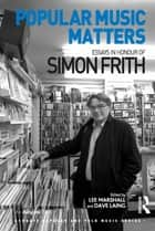 Popular Music Matters - Essays in Honour of Simon Frith ebook by Lee Marshall, Dave Laing