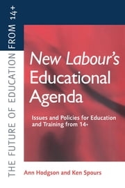 New Labour's New Educational Agenda: Issues and Policies for Education and Training at 14+ ebook by Hodgson, Ann,Spours, Ken (both of the Post 16+ Education Centre, Institute of Education, University of London)