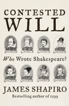 Contested Will - Who Wrote Shakespeare ? ebook by James Shapiro