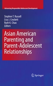 Asian American Parenting and Parent-Adolescent Relationships ebook by Lisa J. Crockett,Ruth K. Chao,Stephen Russell