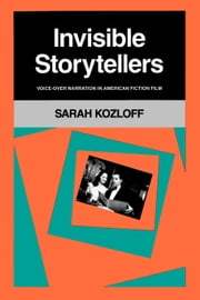 Invisible Storytellers: Voice-Over Narration in American Fiction Film ebook by Kozloff, Sarah