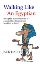 Walking Like An Egyptian ebook by Jack Dash