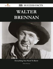 Walter Brennan 202 Success Facts - Everything you need to know about Walter Brennan ebook by Helen Mooney