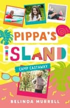 Pippa's Island 4: Camp Castaway ebook by Belinda Murrell