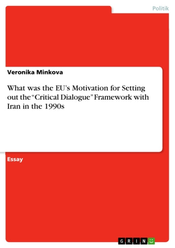 What was the EU's Motivation for Setting out the 'Critical Dialogue' Framework with Iran in the 1990s ebook by Veronika Minkova
