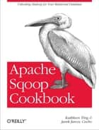 Apache Sqoop Cookbook ebook by Kathleen Ting,Jarek Jarcec Cecho