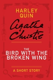 The Bird with the Broken Wing - A Mysterious Mr. Quin Story ebook by Agatha Christie