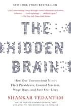 The Hidden Brain - How Our Unconscious Minds Elect Presidents, Control Markets, Wage Wars, and SaveOur Lives ebook by Shankar Vedantam