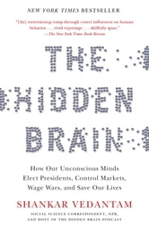 The Hidden Brain - How Our Unconscious Minds Elect Presidents, Control Markets, Wage Wars, and Save Our Lives ebook by Shankar Vedantam