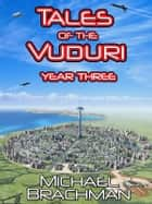 Tales of the Vuduri: Year Three ebook by Michael Brachman
