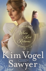 When Love Returns - A Novel ebook by Kim Vogel Sawyer