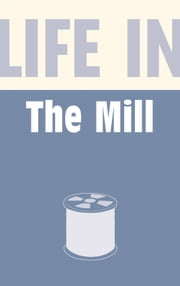 Life in the Mill ebook by Anthony Burton