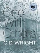 One With Others ebook by C.D. Wright