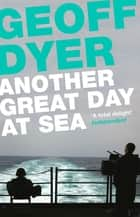 Another Great Day at Sea - Life Aboard the USS George H. W. Bush eBook by Geoff Dyer