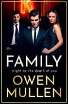 Family - An addictive, action-packed thriller you won't be able to put down in 2021 ebook by Owen Mullen