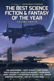 The Best Science Fiction and Fantasy of the Year, Volume Twelve ebook by Jonathan Strahan, Charlie Jane Anders, Scott Lynch