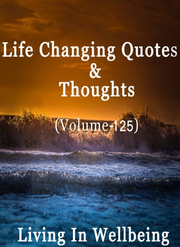 Life Changing Quotes Thoughts Volume 125 Ebook Door Dr