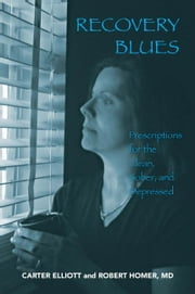 Recovery Blues:Prescriptions for the Clean, Sober, and Depressed ebook by Elliott,Carter