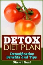 Detox Diet Plan ebook by Sherri Neal