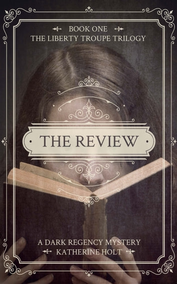 The Review - A Dark Regency Mystery, Book One in the Liberty Troupe Trilogy ebook by Katherine Holt