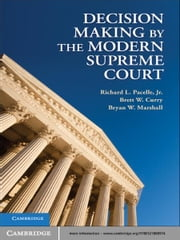 Decision Making by the Modern Supreme Court ebook by Richard L. Pacelle, Jr,Brett W. Curry,Bryan W. Marshall
