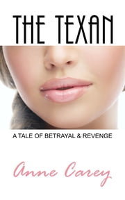 The Texan - A Tale of Betrayal & Revenge ebook by Anne Carey