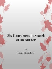 Six Characters in Search of an Author ebook by Luigi Pirandello,Luigi Pirandello,Luigi Pirandello
