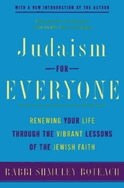 Judaism for Everyone - Renewing Your Life Through the Vibrant Lessons of the Jewish Faith ebook by Shmuley Boteach