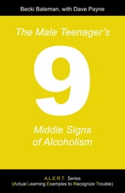 The Male Teenager's Nine Middle Signs of Alcoholism ebook by Becki Bateman; Dave Payne
