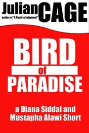 Bird of Paradise: A Diana Siddal and Mustapha Alawi Mystery Short ebook by Julian Cage