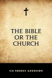 The Bible or the Church ebook by Sir Robert Anderson