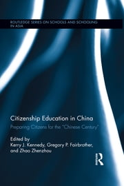 "Citizenship Education in China - Preparing Citizens for the ""Chinese Century"" ebook by Kerry J. Kennedy,Gregory Fairbrother,Zhenzhou Zhao"