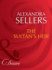 The Sultan's Heir (Mills & Boon Desire) (Sons of the Desert: The Sultans, Book 1) ebook by Alexandra Sellers