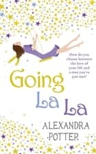 Going La La eBook by Alexandra Potter