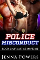 Police Misconduct - Book 3 of Mister Officer ebook by Jenna Powers
