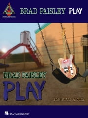 Brad Paisley - Play: The Guitar Album (Songbook) ebook by Brad Paisley