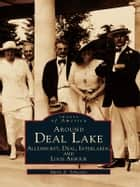 Around Deal Lake - Allenhurst, Deal, Interlaken, and Loch Arbour ebook by Marie A. Sylvester