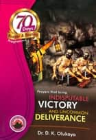 70 Days Prayer and Fasting Programme 2017 Edition - Prayers that bring indisputable victory and uncommon deliverance ebook by Dr. D. K. Olukoya