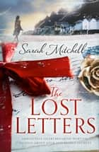 The Lost Letters - Absolutely heartbreaking wartime fiction about love and family secrets 電子書 by Sarah Mitchell