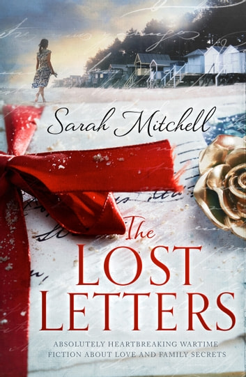 The Lost Letters - Absolutely heartbreaking wartime fiction about love and family secrets ebook by Sarah Mitchell