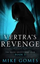 Vertra's Revenge - The Young Adventures' Club, #2 ebook by Mike Gomes